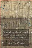 Sounding the Virtual : Gilles Deleuze and the Theory and Philosophy of Music, Brian Hulse, Nick Nesbitt, 0754667731