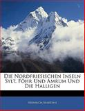 Die Nordfriesischen Inseln Sylt, Föhr Und Amrum Und Die Halligen, Heinrich Martens, 1141587734