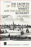 The Growth of the Antwerp Market and the European Economy : Fourteenth-Sixteenth Centuries, Van Der Wee, H., 9401537739