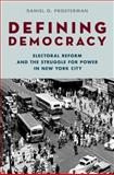 Defining Democracy : Electoral Reform and the Struggle for Power in New York City, Prosterman, Daniel O., 0195377737