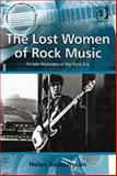 The Lost Women of Rock Music : Female Musicians of the Punk Era, Reddington, Helen, 0754657736