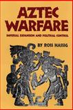 Aztec Warfare : Imperial Expansion and Political Control, Hassig, Ross, 0806127732