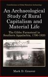 An Archaeological Study of Rural Capitalism and Material Life : The Gibbs Farmstead in Southern Appalachia, 1790-1920, Groover, Mark D., 0306477734