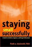 Staying Small Successfully : A Guide for Architects, Engineers, and Design Professionals, Stasiowski, Frank A., 0471407739