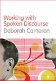 Working with Spoken Discourse, Cameron, Deborah, 0761957731