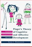 Piaget's Theory of Cognitive and Affective Development : Foundations of Constructivism, Wadsworth, Barry J., 0801307732