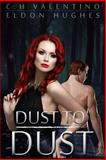 Dust to Dust, C. H. Valentino and Eldon Hughes, 0991637739