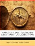Handbuch Der Geschichte Der Staaten Des Alterthums (German Edition), Arnold Hermann Ludwig Heeren, 1147367736
