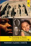 Psychology of Blacks, White, Joseph L. and Ajamu, Adisa, 0131827731