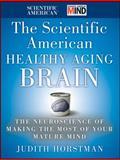 The Scientific American Healthy Aging Brain, Scientific American and Judith Horstman, 0470647736