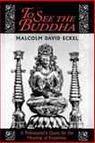 To See the Buddha : A Philosopher's Quest for the Meaning of Emptiness, Eckel, Malcolm David, 0691037736
