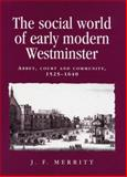 The Social World of Early Modern Westminster : Abbey, Court and Community, 1525-1640, Merritt, J. F., 0719087732