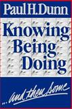 Knowing, Being, Doing . . . And Then Some, Paul H. Dunn, 0884947734