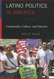 Latino Politics in America : Community, Culture, and Interests, Garc'a, John, 1442207736