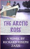 The Arctic Rose, Richard Zazzi, 1466207736