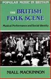 The British Folk Scene : Musical Performance and Social Identity, MacKinnon, Niall, 0335097731