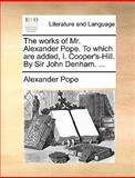The Works of Mr Alexander Pope to Which Are Added, I Cooper's-Hill by Sir John Denham, Alexander Pope, 1170567738