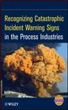 Recognizing Catastrophic Incident Warning Signs in the Process Industries, CCPS, 047076774X