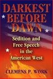 Darkest Before Dawn : Sedition and Free Speech in the American West, Work, Clemens P., 0826337740