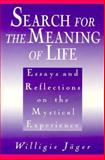 Search for the Meaning of Life : Essays and Reflections on the Mystical Experience, Jager, Willigis, 089243774X