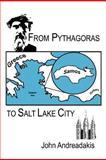 From Pythagoras to Salt Lake City, John Andreadakis, 1463427743