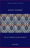 Said Nursi : Makers of Islamic Civilization, Turner, Colin and Horkuc, Hasan, 1845117743