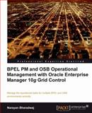 BPEL PM and OSB operational management with Oracle Enterprise Manager 10g Grid Control : Manage the operational tasks for multiple BPEL and OSB environments Centrally, Bharadwaj, Narayan, 1847197744