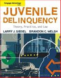 Juvenile Delinquency : Theory, Practice, and Law, Siegel, Larry J. and Welsh, Brandon C., 0495507741
