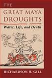 The Great Maya Droughts : Water, Life, and Death, Gill, Richardson B., 0826327745
