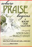 Where Praise Begins, Geron Davis and Bradley Knight, 0834177749