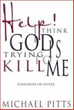 Help! I Think God Is Trying to Kill Me, Michael S. Pitts, 0883687747