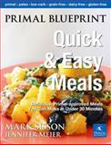 Primal Blueprint Quick and Easy Meals, Jennifer Meier and Mark Sisson, 0982207743