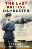 The Last British Dambuster, George Johnny Johnson, 0091957745