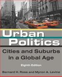 Urban Politics : Cities and Suburbs in a Global Age, Ross, Bernard H. and Levine, Myron A., 0765627744