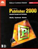 Microsoft Publisher 2000 : Essential Concepts and Techniques - Premium Add-On, Shelly, Gary B. and Cashman, Thomas J., 0789557746