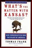 What's the Matter with Kansas?, Thomas C. Frank, 080507774X
