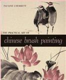 The Practical Art of Chinese Brush Painting, Pauline Cherrett, 1402707746