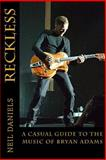 Reckless - a Casual Guide to the Music of Bryan Adams, Neil Daniels, 1499387741