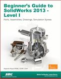 Beginner's Guide to SolidWorks 2013 - Level 1, Alejandro Reyes, 1585037745