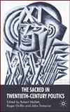 The Sacred in Twentieth-Century Politics : Essays in Honour of Professor Stanley G. Payne, Mallett, Robert, 023053774X