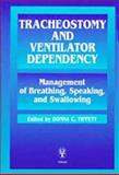 Tracheostomy and Ventilator Dependency : Management of Breathing, Speaking, and Swallowing, Tippett, Donna C., 0865777748