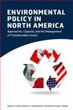 Environmental Policy in North America : Approaches, Capacity, and the Management of Transboundary Issues, Healy, Robert G. and Olvera, Marcela Lopez Vallejo, 1442607742