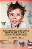 Fourth Grade Science (for Home School or Extra Practice), Thomas Bell, 149371774X
