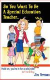 So You Want to Be a Special Education Teacher?, Jim Yerman, 1885477740