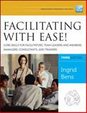 Facilitating with Ease! Core Skills for Facilitators, Team Leaders and Members, Managers, Consultants, and Trainers, Bens, Ingrid, 1118107748