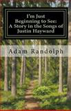 I'm Just Beginning to See: a Story in the Songs of Justin Hayward, Adam Randolph, 1481127748