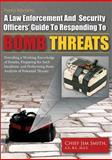 A Law Enforcement and Security Officers' Guide to Responding to Bomb Threats : Providing a Working Knowledge of Bombs, Preparing for Such Incidents, and Performing Basic Analysis of Potential Threats, Smith, Jim, 0398087741