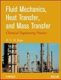 Fluid Mechanics, Heat Transfer, and Mass Transfer : Chemical Engineering Practice, Raju, K. S. N., 0470637749