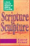 Scripture Sculpture : A Do-It-Yourself Manual for Biblical Preaching, Richard, Ramesh, 0801077745