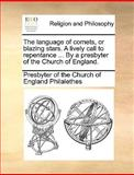 The Language of Comets, or Blazing Stars a Lively Call to Repentance by a Presbyter of the Church of England, Presbyter Of The Church Of Philalethes, 1140867741